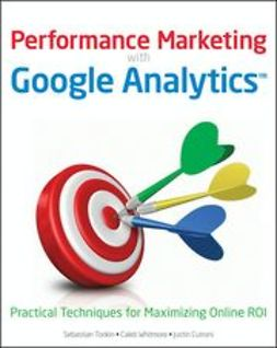 Tonkin, Sebastian - Performance Marketing with Google Analytics: Strategies and Techniques for Maximizing Online ROI, ebook