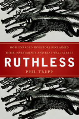 Trupp, Phil - Ruthless: How Enraged Investors Reclaimed Their Investments and Beat Wall Street, ebook