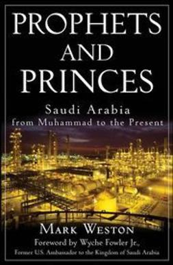 Weston, Mark - Prophets and Princes: Saudi Arabia from Muhammad to the Present, ebook