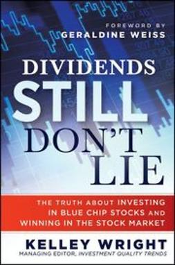 Wright, Kelley - Dividends Still Don't Lie: The Truth About Investing in Blue Chip Stocks and Winning in the Stock Market, ebook