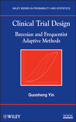 Yin, Guosheng - Clinical Trial Design: Bayesian and Frequentist Adaptive Methods, e-kirja