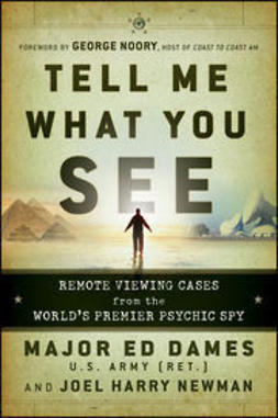 Dames, Edward A. - Tell Me What You See: Remote Viewing Cases from the World's Premier Psychic Spy, ebook