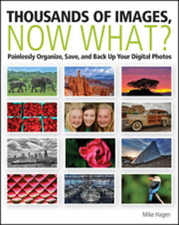 Hagen, Mike - Thousands of Imges, Now What: Painlessly Organize, Save, and Back Up Your Digital Photos, ebook