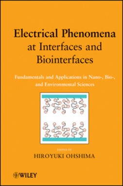 Ohshima, Hiroyuki - Electrical Phenomena at Interfaces and Biointerfaces: Fundamentals and Applications in Nano-, Bio-, and Environmental Sciences, ebook