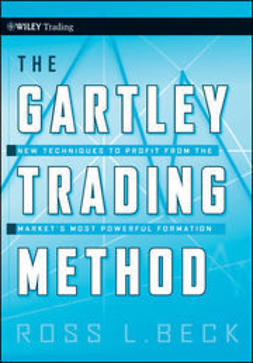 Beck, Ross - The Gartley Trading Method: New Techniques To Profit from the Market?s Most Powerful Formation, e-bok