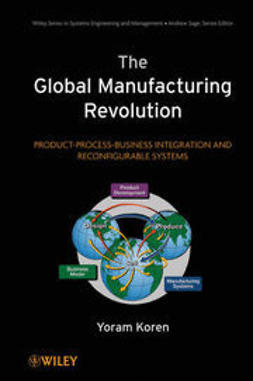 Koren, Yoram - The Global Manufacturing Revolution: Product-Process-Business Integration and Reconfigurable Systems, ebook