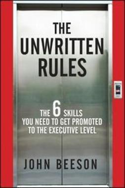 Beeson, John - The Unwritten Rules: The Six Skills You Need to Get Promoted to the Executive Level, e-bok