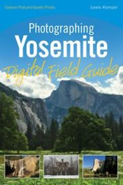 Kemper, Lewis - Photographing Yosemite Digital Field Guide, ebook