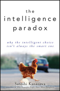 Kanazawa, Satoshi - The Intelligence Paradox: Why the Intelligent Choice Isn't Always the Smart One, ebook