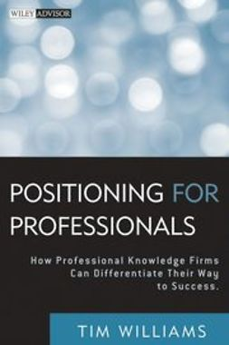 Williams, Tim - Positioning for Professionals: How Professional Knowledge Firms Can Differentiate Their Way to Success, e-kirja