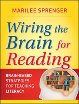 Sprenger, Marilee B. - Wiring the Brain for Reading: Brain-Based Strategies for Teaching Literacy, e-kirja