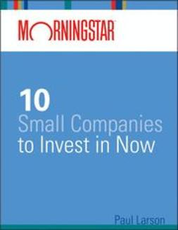 Larson, Paul - Morningstar's 10 Small Companies to Invest in Now, ebook