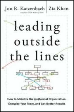 Katzenbach, Jon R. - Leading Outside the Lines: How to Mobilize the Informal Organization, Energize Your Team, and Get Better Results, ebook