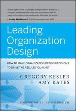 Kates, Amy - Leading Organization Design: How to Make Organization Design Decisions to Drive the Results You Want, ebook