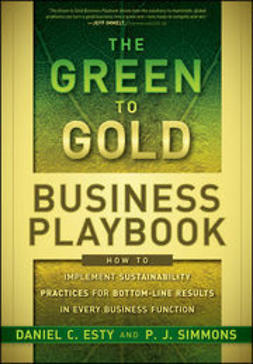 Esty, Daniel - The Green to Gold Business Playbook: How to Implement Sustainability Practices for Bottom-Line Results in Every Business Function, ebook