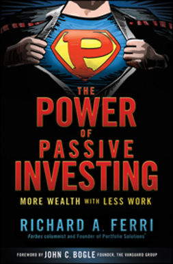 Ferri, Richard A. - The Power of Passive Investing: More Wealth with Less Work, ebook