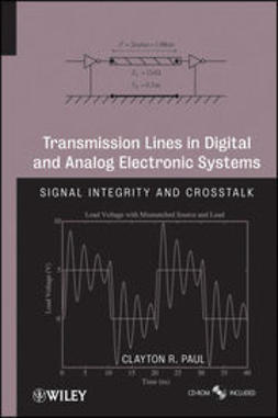 Paul, Clayton R. - Transmission Lines in Digital and Analog Electronic Systems: Signal Integrity and Crosstalk, ebook