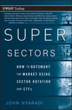 Nyaradi, John - Super Sectors: How to Outsmart the Market Using Sector Rotation and ETFs, ebook