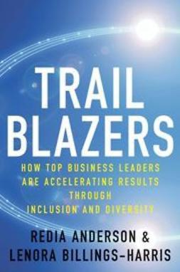 Anderson, Redia - Trailblazers: How Top Business Leaders are Accelerating Results through Inclusion and Diversity, ebook