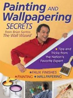 Santos, Brian - Painting and Wallpapering Secrets from Brian Santos, The Wall Wizard, e-bok