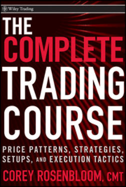 Rosenbloom, Corey - The Complete Trading Course: Price Patterns, Strategies, Setups, and Execution Tactics, e-kirja