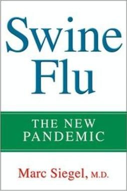 Siegel, Marc - Swine Flu: The New Pandemic, e-kirja