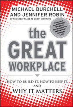 Burchell, Michael - The Great Workplace: How to Build It, How to Keep It, and Why It Matters, ebook