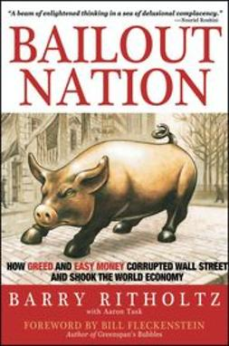 Ritholtz, Barry - Bailout Nation: How Greed and Easy Money Corrupted Wall Street and Shook the World Economy, ebook