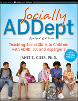 Giler, Janet Z. - Socially ADDept: Teaching Social Skills to Children with ADHD, LD, and Asperger's, ebook