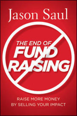 Saul, Jason - The End of Fundraising: Raise More Money by Selling Your Impact, ebook