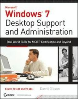 Gibson, Darril - Windows 7 Desktop Support and Administration: Real World Skills for MCITP Certification and Beyond (Exams 70-685 and 70-686), ebook