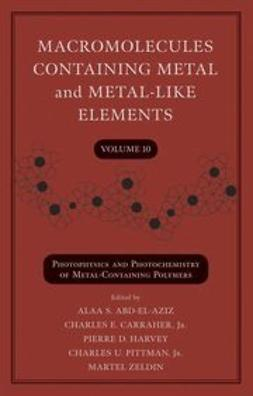 Abd-El-Aziz, Alaa S. - Macromolecules Containing Metal and Metal-Like Elements, Photophysics and Photochemistry of Metal-Containing Polymers, ebook