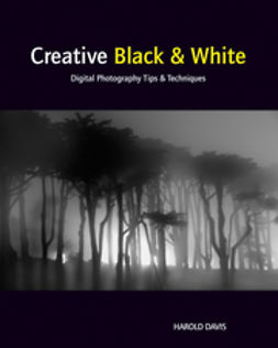 Davis, Harold - Creative Black and White: Digital Photography Tips and Techniques, ebook