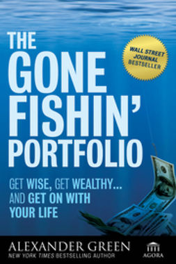 Green, Alexander - The Gone Fishin' Portfolio: Get Wise, Get Wealthy...and Get on With Your Life, ebook
