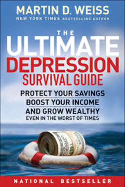 Weiss, Martin D. - The Ultimate Depression Survival Guide: Protect Your Savings, Boost Your Income, and Grow Wealthy Even in the Worst of Times, e-bok