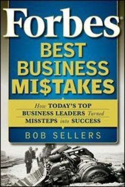 Sellers, Bob - Forbes Best Business Mistakes: How Today's Top Business Leaders Turned Missteps into Success, ebook