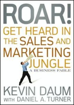 Daum, Kevin - Roar! Get Heard in the Sales and Marketing Jungle: A Business Fable, ebook