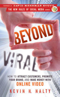 Nalty, Kevin - Beyond Viral: How to Attract Customers,  Promote Your Brand, and Make Money with Online Video, e-kirja