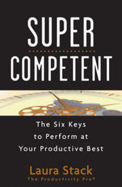 Stack, Laura - SuperCompetent: The Six Keys to Perform at Your Productive Best, ebook