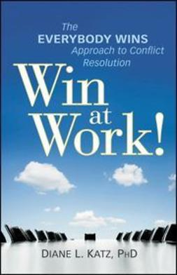 Katz, Diane - Win at Work!: The Everybody Wins Approach to Conflict Resolution, ebook