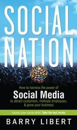 Libert, Barry D. - Social Nation: How to Harness the Power of Social Media to Attract Customers, Motivate Employees, and Grow Your Business, ebook