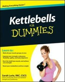 Lurie, Sarah - Kettlebells For Dummies<sup>®</sup>, ebook