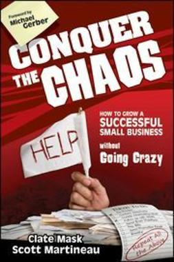 Mask, Clate - Conquer the Chaos: How to Grow a Successful Small Business Without Going Crazy, ebook