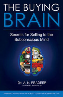 Pradeep, A. K. - The Buying Brain: Secrets for Selling to the Subconscious Mind, ebook