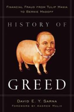Malik, Andrew - History of Greed: Financial Fraud from Tulip Mania to Bernie Madoff, ebook