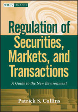 Collins, Patrick S. - Regulation of Securities, Markets, and Transactions: A Guide to the New Environment, ebook