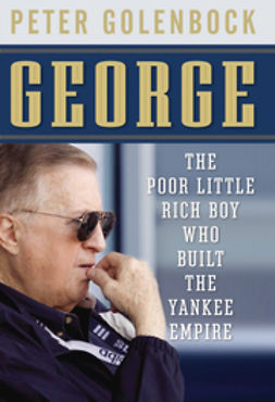 Golenbock, Peter - George: The Poor Little Rich Boy Who Built the Yankee Empire, ebook