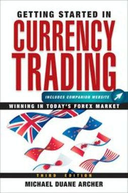 Archer, Michael D. - Getting Started in Currency Trading: Winning in Today's Forex Market, e-kirja