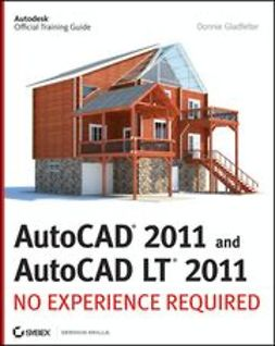 Gladfelter, Donnie - AutoCAD 2011 and AutoCAD LT 2011: No Experience Required, ebook