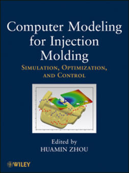 Zhou, Huamin - Computer Modeling for Injection Molding: Simulation, Optimization, and Control, ebook